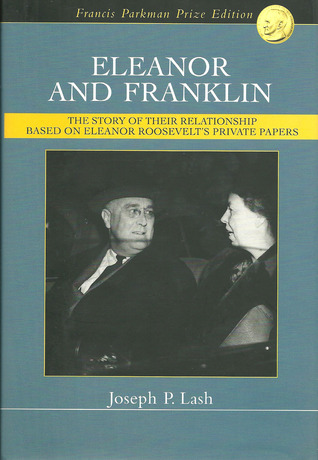 Ebook Eleanor & Franklin: The Story of Their Relationship Based on Eleanor Roosevelt's Private Papers by Joseph P. Lash read!