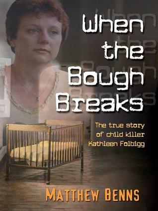 When The Bough Breaks: The True Story Of Child Killer Kathleen Folbigg