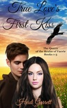 True Love's First Kiss (Queen of the Realm of Faerie 1-3)