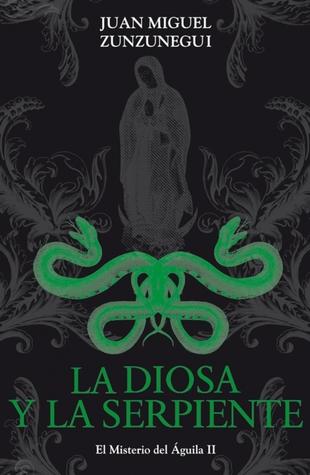La diosa y la serpiente by Juan Miguel Zunzunegui
