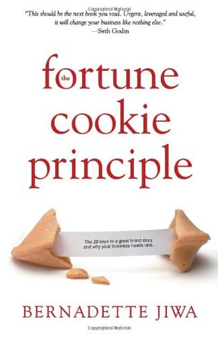 The Fortune Cookie Principle: The 20 Keys to a Great Brand Story and Why Your Business Needs One