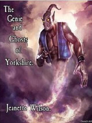 The Genie and the Ghosts of Yorkshire