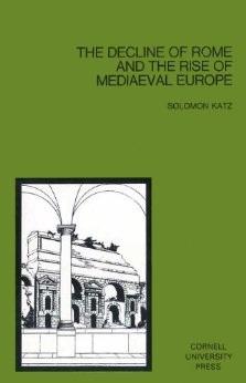 The Decline of Rome and the Rise of Mediaeval Europe 978-0801498459 por Solomon Katz PDF FB2