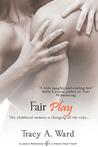 Fair Play by Tracy A. Ward