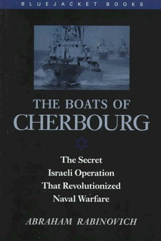 The Boats Of Cherbourg: The Secret Israeli Operation That Revolutionized Naval Warfare
