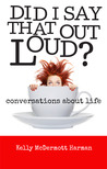 Did I Say That Out Loud? Conversations About Life