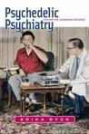 Psychedelic Psychiatry by Erika Dyck