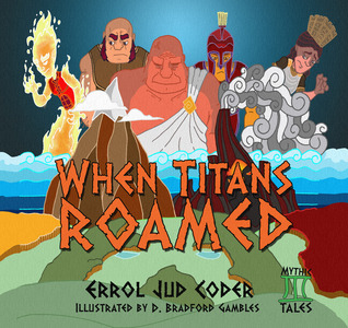 Ebook When Titans Roamed (Mythic Tales: Greeks, #1) by Errol Jud Coder TXT!