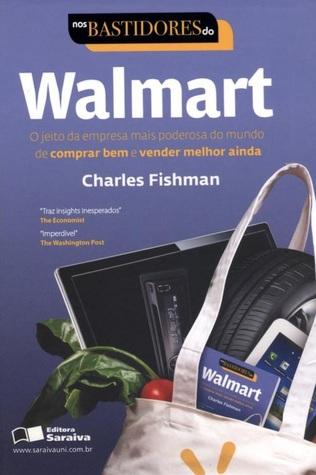 Nos Bastidores do Walmart - o Jeito da Empresa Mais Poderosa do Mundo de Comprar Bem e Vender Melhor