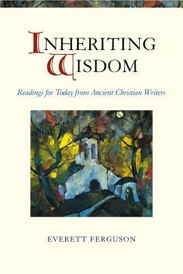 Inheriting Wisdom: Readings for Today from Ancient Christian Writers (ePUB)