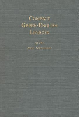 Compact Greek English Lexicon Of The New Testament