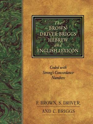 The Brown-Driver-Briggs Hebrew and English Lexicon by Francis Brown