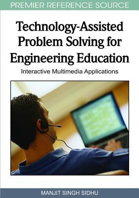Technology Assisted Problem Solving For Engineering Education: Interactive Multimedia Applications (Advances In Information And Communication Technology Education (Aicte) Book Series)