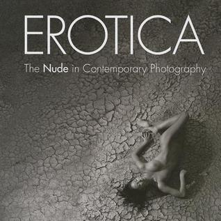 Erotica: The Nude in Contemporary Photography