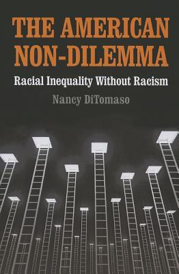 The American Non-Dilemma: Racial Inequality Without Racism: Racial Inequality Without Racism