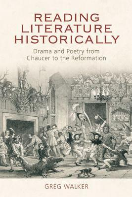 Reading Literature Historically: Drama and Poetry from Chaucer to the Reformation