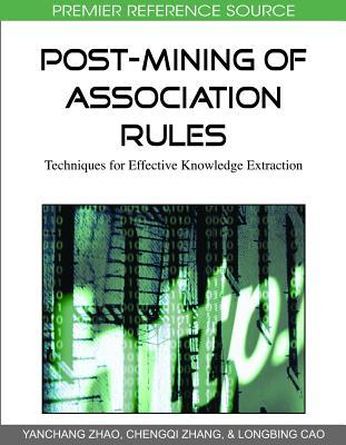 Post Mining Of Association Rules: Techniques For Effective Knowledge Extraction