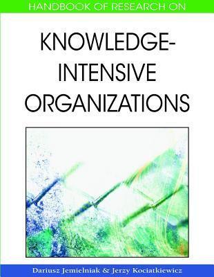Handbook Of Research On Knowledge Intensive Organizations