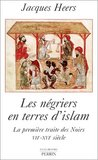 Les Négriers en terres d'islam : La Première traite des Noirs, VIIe-XVIe siècle