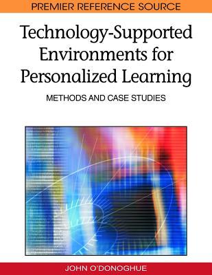 Technology Supported Environments For Personalized Learning: Methods And Case Studies (Premier Reference Source)