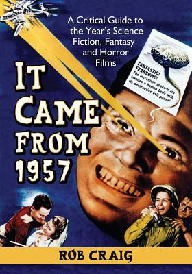 It Came from 1957: A Critical Guide to the Year's Science Fiction, Fantasy and Horror Films