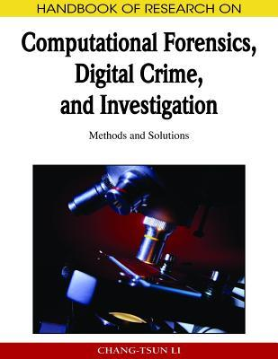 Handbook Of Research On Computational Forensics, Digital Crime, And Investigation: Methods And Solutions (Handbook Of Research On...)