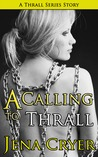 A Calling to Thrall by Jena Cryer