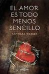El amor es todo menos sencillo by Tammara Webber