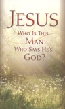 Jesus: Who Is This Man Who Says He's God?