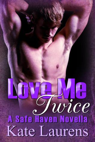 Love Me Twice (Safe Haven, #3)