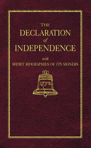 The Declaration of Independence with Short Biographies of the Signers