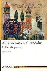 Asi vivieron en al-Andalus / So They Lived in Andalus: La historia ignorada / The Ignored Story par Jesus Greus