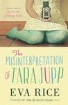 The Misinterpretation of Tara Jupp by Eva Rice