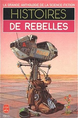 Histoires de rebelles por Jacques Goimard, Demetre Ioakimidis, Gérard Klein