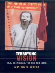 Terrifying Vision: M.S. Golwalkar, The RSS, and India