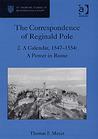 The Correspondence of Reginald Pole, Vol. 2: A Calendar, 1547–1554: A Power in Rome