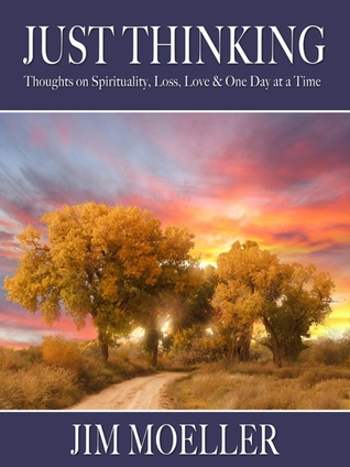 Just Thinking: Thoughts on Spirituality, Loss, Love & One Day at a Time