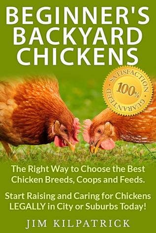Beginner's Backyard Chickens: The Right Way to Choose the Best Chicken Breeds, Coops and Feeds. Start Raising and Caring for Chickens LEGALLY in City or Suburbs Today!