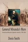 General Miranda's Wars: Turmoil and Revolt in Spanish America, 1750-1816