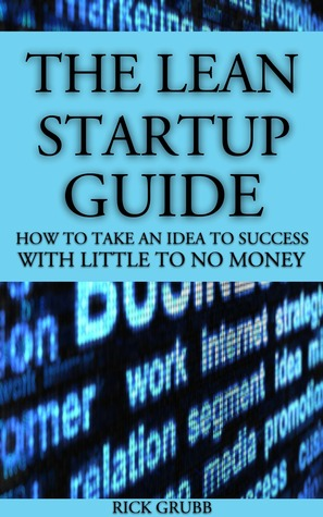 The Lean Startup Guide How To Take An Idea To