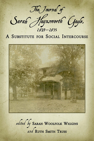 The Journal of Sarah Haynsworth Gayle, 1827-1835: A Substitute for Social Intercourse