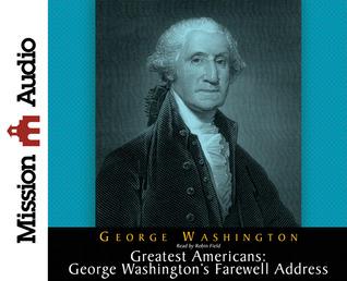 The Greatest Americans Series: Geroge Washington's Farewell Address