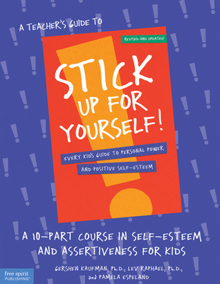 A Teacher's Guide to Stick Up for Yourself: A 10-Part Course in Self-Esteem and Assertiveness for Kids : Every Kid's Guide to Personal Power and Positive Self-Esteem