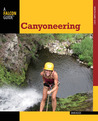 Canyoneering, 2nd: A Guide to Techniques for Wet and Dry Canyons