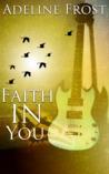 Faith in You (Faith in Rockstars #3)