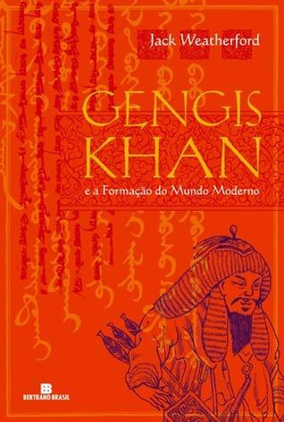 Gengis Khan e a Formação do Mundo Moderno