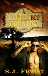 A Little Bit Country by S.J. Frost