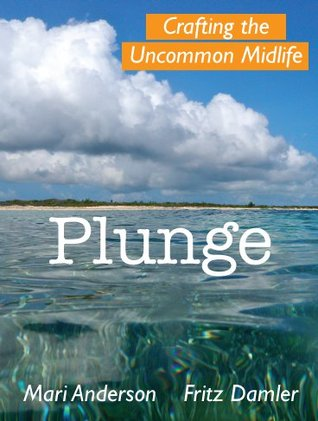 Plunge: Crafting the Uncommon Midlife