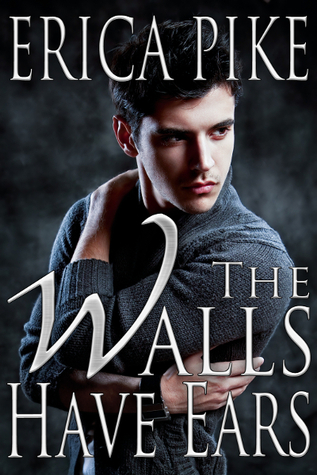 Ebook The Walls Have Ears by Erica Pike PDF!