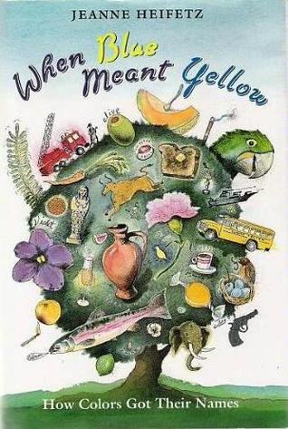 When Blue Meant Yellow: How Colors Got Their Names